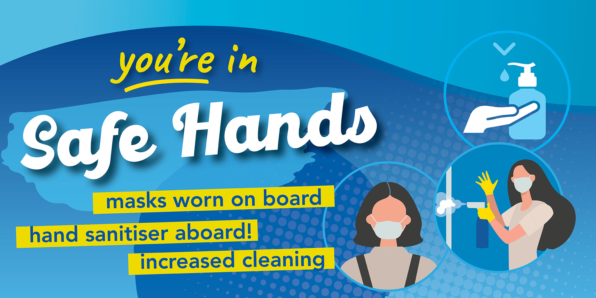 """text """"you're in safe hands, masks worn on board, hand sanitiser aboard!, increased cleaning. and graphics of a mask, hand sanitiser and cleaner"""