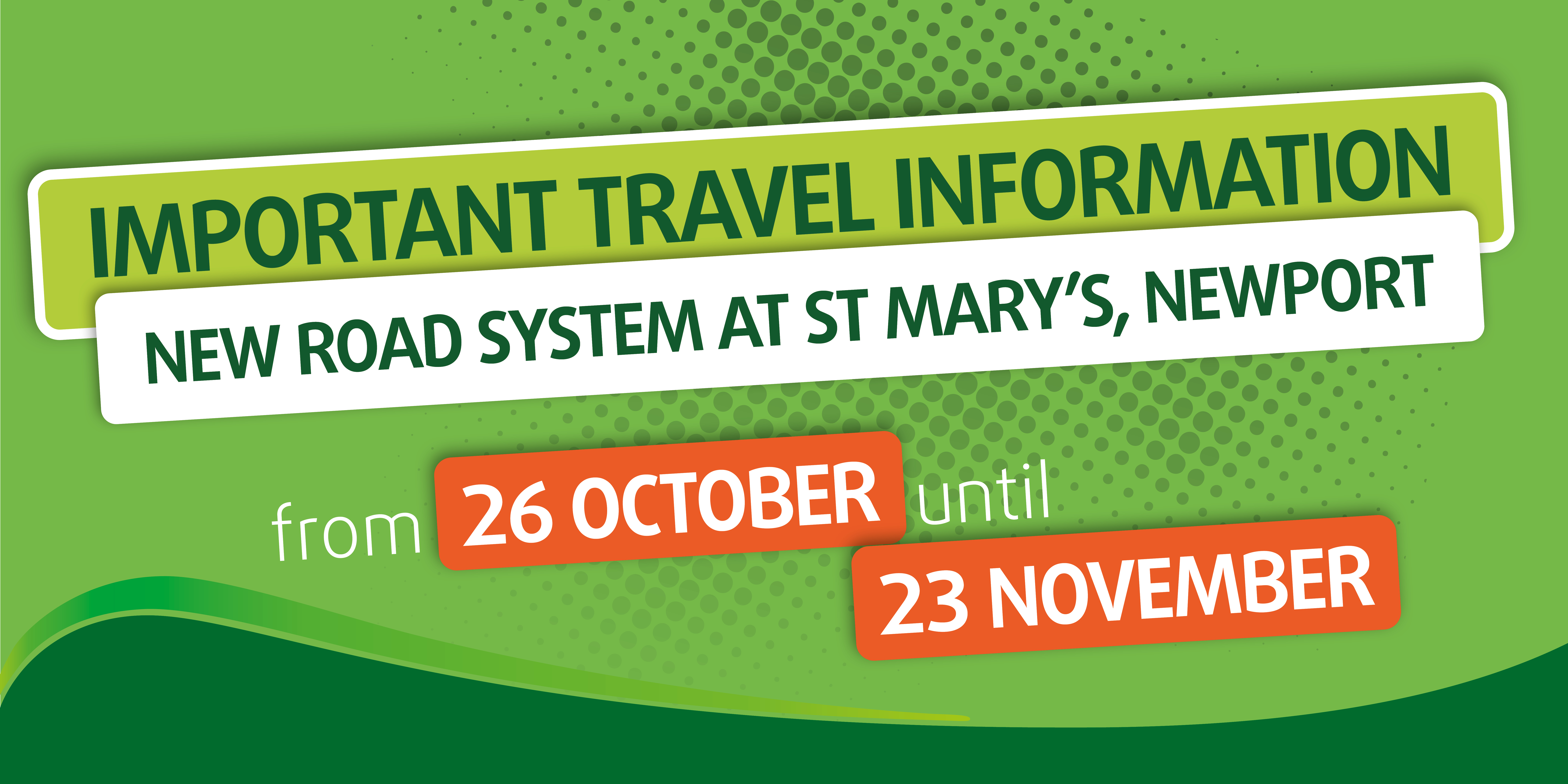 illustration with text Important Travel Information new road system at st mary's Newport from 26 october until 23 november