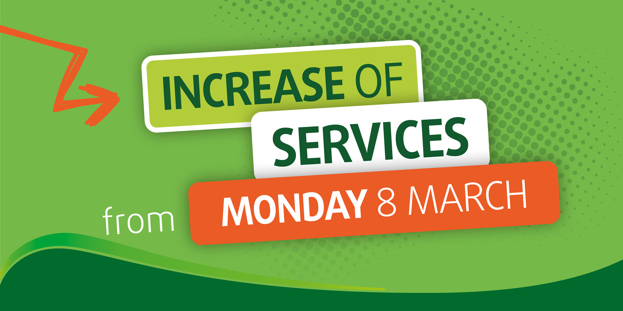 Increase of services from Monday 8th March